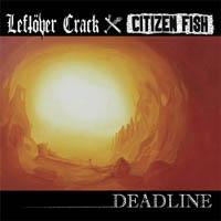 Leftover Crack And Citizen Fish - Deadline