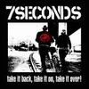 7 Seconds «Take It Back, Take It On, Take It Over»